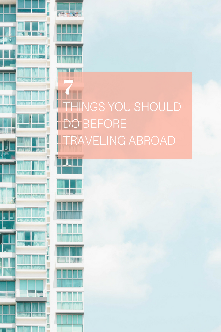7 Things You Should Do Before Traveling Abroad